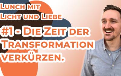Episode #1 – Die Zeit der Transformation verkürzen.